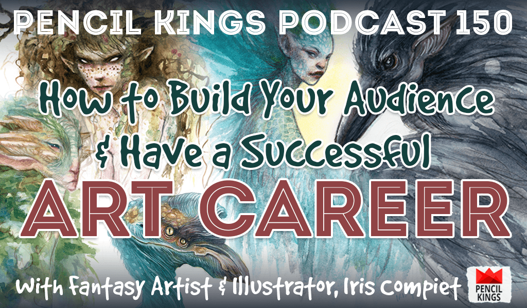 PK 150: How to Have a Successful Art Career And Build Your Audience. Interview With Fantasy Artist, Iris Compiet. 2 pk 150 how to build your audience pencil kings podcast