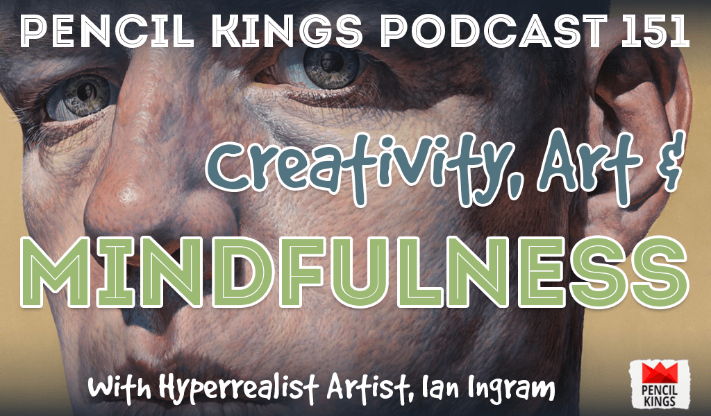 PK 151: Creativity, Art and Mindfulness. Interview With Hyperrealist Artist, Ian Ingram 2 pk 151 art and mindfulness pencil kings podcast
