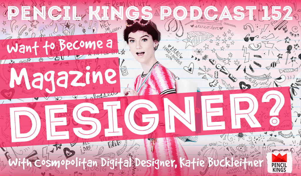 PK 152: Want to Become a Magazine Designer or Illustrator? How Katie Buckleitner landed her dream job at Cosmopolitan. 2 pk 152 become a magazine designer pencil kings podcast