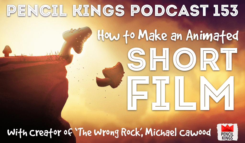 PK 153: How to Make an Animated Short Film. Interview with Creator of 'The Wrong Rock', Michael Cawood. 2 pk 153 animated short film pencil kings podcast