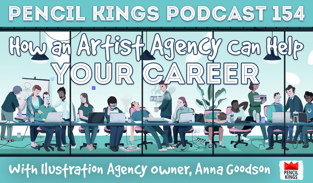 PK 154: How an Artist Agency can Help Your Career. Interview With Illustration Agency Owner, Anna Goodson. 2 pk 154 artist agency pencil kings podcast