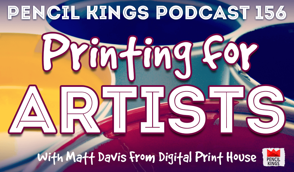 PK 156: Printing For Artists. How Matt Davis From Digital Print House is Shaking up the Print Industry for Creatives. 2 pk 156 printing for artists pencil kings podcast