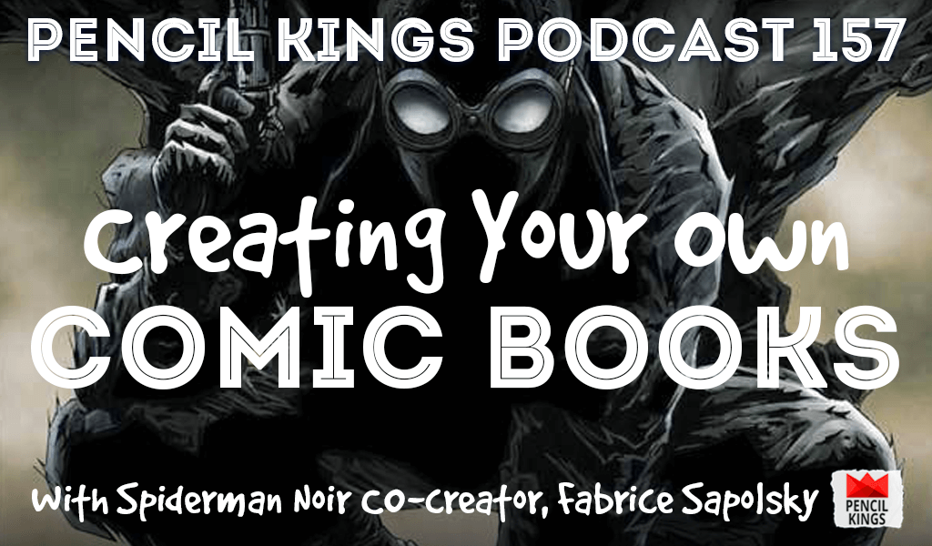 PK 157: Creating Your Own Comic Books. Interview With Spider-Man Noir Co-creator, Fabrice Sapolsky. 2 pk 157 creating your own comic books pencil kings podcast