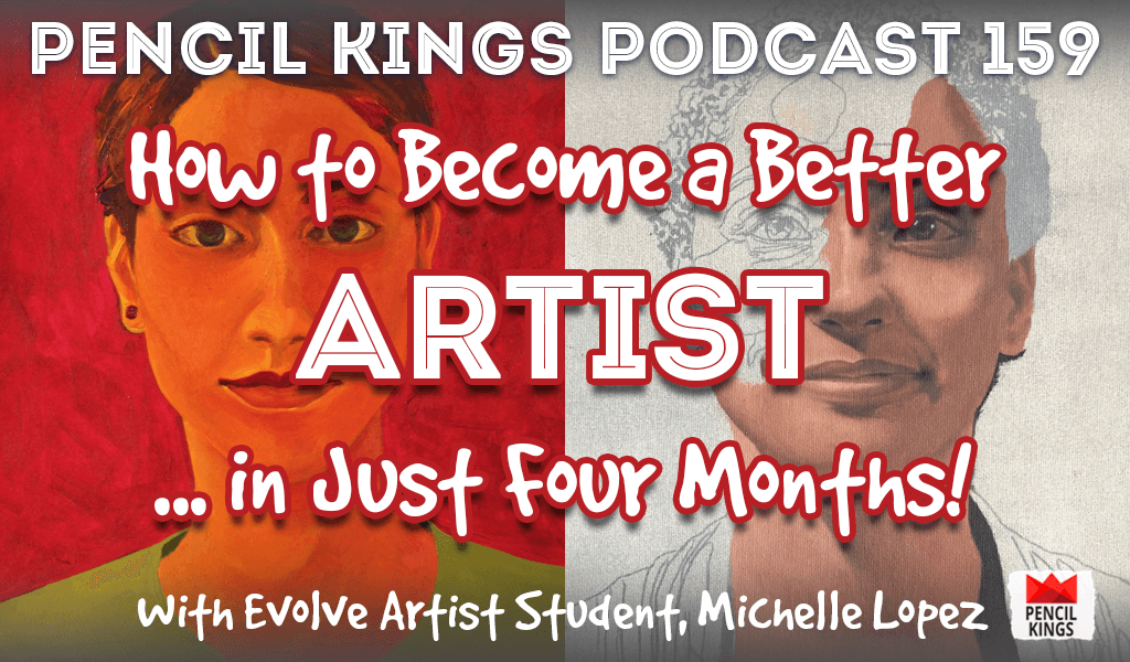 PK 159: How to Become a Better Artist…in Just 4 Months! Interview With Evolve Artist Student, Michelle Lopez. 2 pk 159 how to become a better artist pencil kings podcast