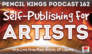 pk_162_self-publishing-for-artists-pencil-kings-podcast 1 pk 162 self publishing for artists pencil kings podcast