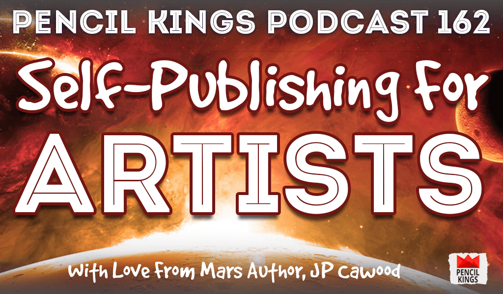 PK 162: Self Publishing for Artists. Interview With Author, JP Cawood. 2 pk 162 self publishing for artists pencil kings podcast