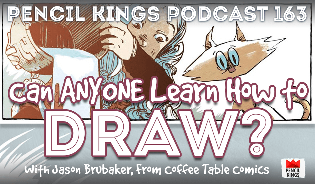 PK 163: Can ANYONE Learn How to Draw? Interview With Jason Brubaker from Coffee Table Comics 2 pk 163 how to draw pencil kings podcast