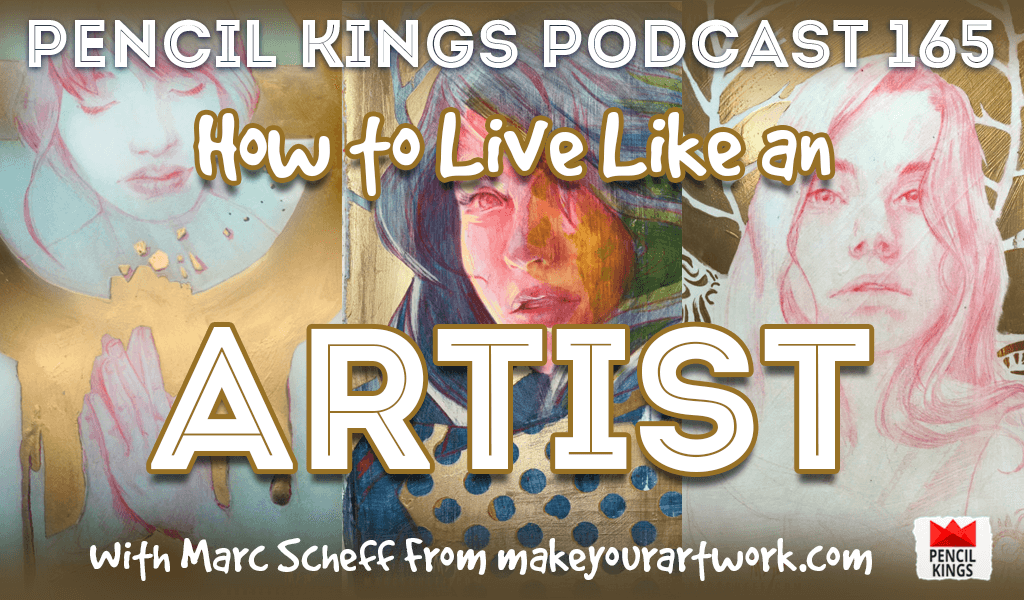 PK 165: How to Live Like an Artist…and Build a Successful Creative Career. Interview With Artist Marc Scheff from makeyourartwork.com 2 pk 165 how to live like an artist pencil kings podcast