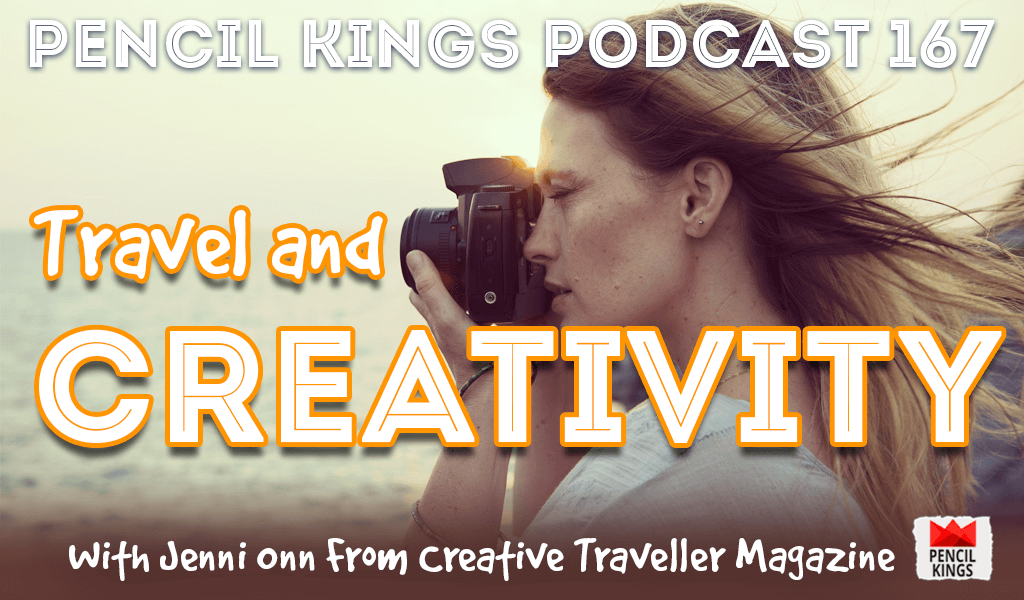 PK 167: Travel and Creativity. Interview with Jenni Onn From Creative Traveller Magazine. 2 pk 167 travel and creativity pencil kings podcast