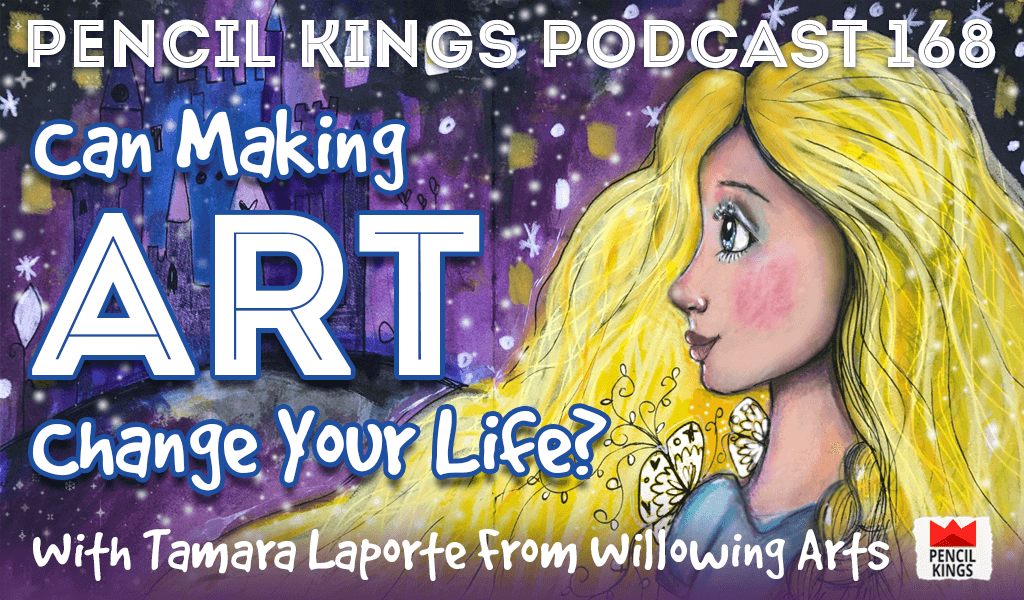 PK 168: Can Making Art Change Your Life? Interview with Tamara Laporte From Willowing Arts. 9 pk 168 can making art change your life pencil kings podcast