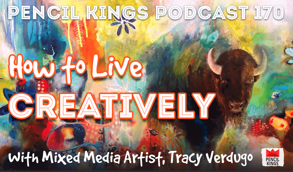 PK 170: How to Live Creatively. Interview With Mixed Media Artist, Tracy Verdugo. 7 pk 170 how to live creatively pencil kings podcast