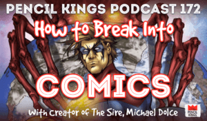 pk_172_how-to-break-into-comics-pencil-kings-podcast 1 pk 172 how to break into comics pencil kings podcast
