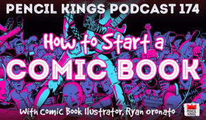 pk_174_how-to-start-a-comic-book-pencil-kings-podcast 3 pk 174 how to start a comic book pencil kings podcast