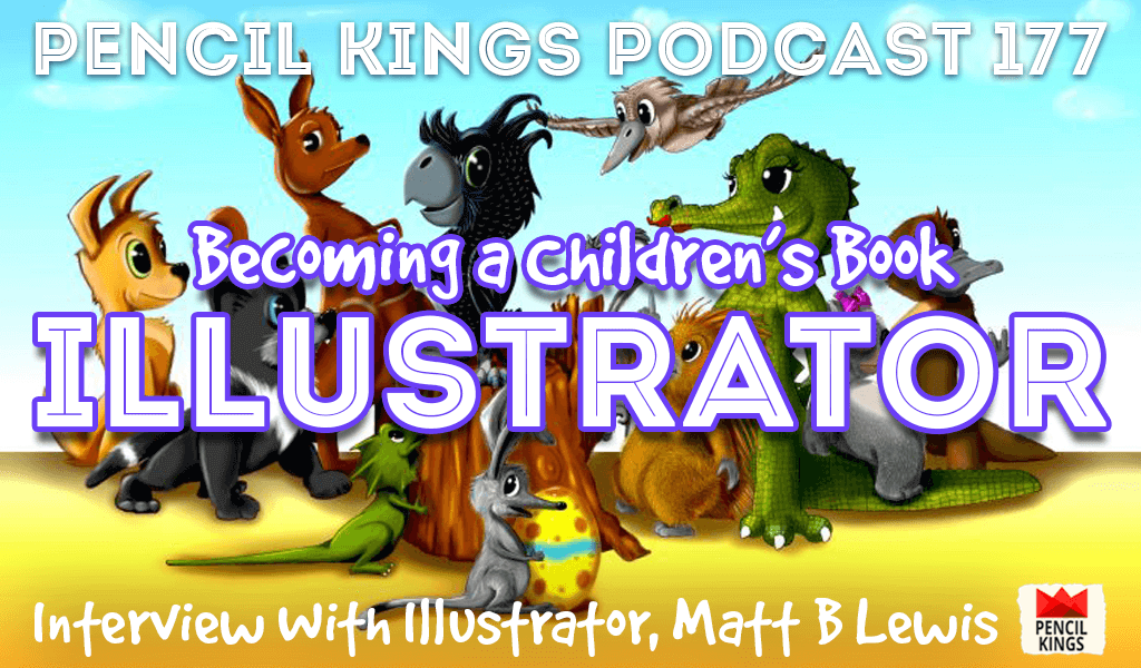 PK 177: Becoming a Children's Book Illustrator – Interview With Matt B Lewis 2 becoming a childrens book illustrator pencil kings podcast