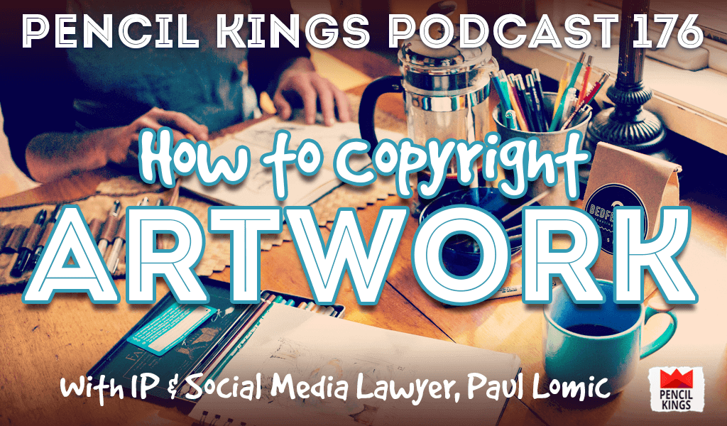 PK 176: How to Copyright Artwork – Interview With IP and Social Media Lawyer, Paul Lomic 1 how to copyright artwork pencil kings podcast