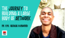 PK 194: The Journey to Building a Large Body of Artwork