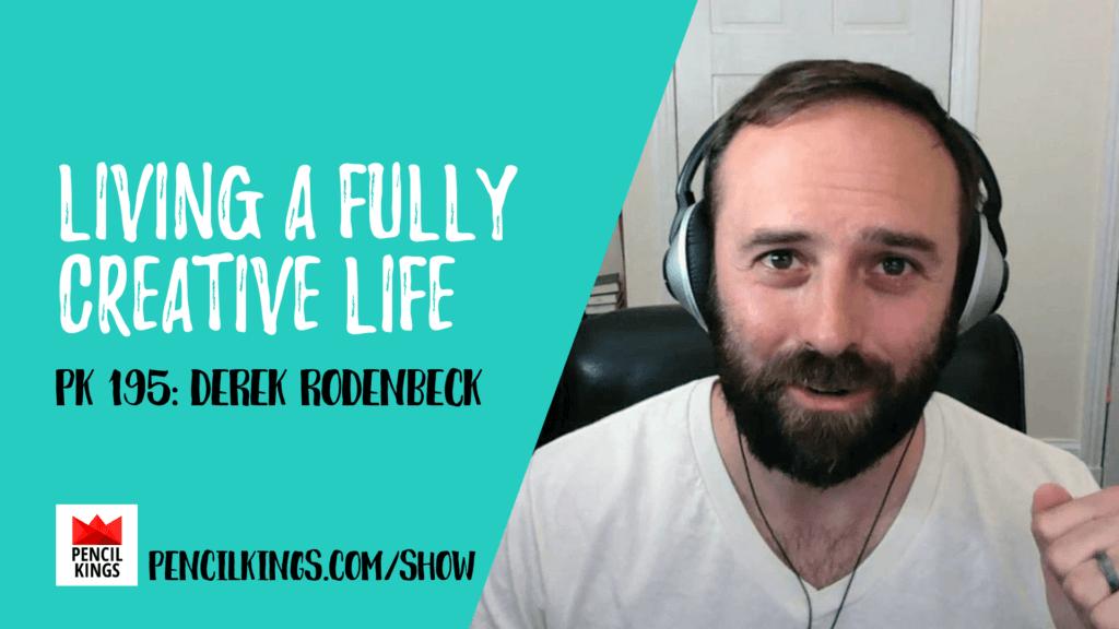 PK 195: Living a Fully Creative Life with Derek Rodenbeck 2 195 Derek Rodenbeck